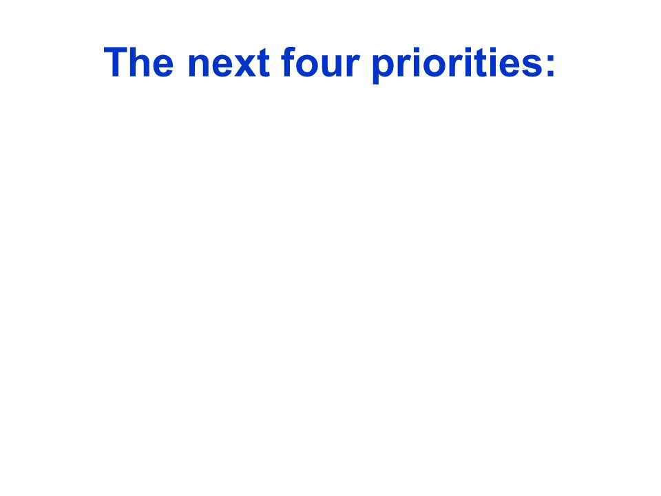 The next four priorities: