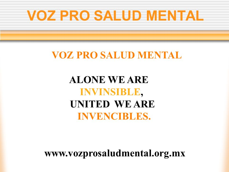 VOZ PRO SALUD MENTAL ALONE WE ARE INVINSIBLE, UNITED WE ARE INVENCIBLES. www.vozprosaludmental.org.mx