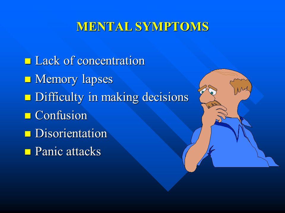 MENTAL SYMPTOMS Lack of concentration Lack of concentration Memory lapses Memory lapses Difficulty in making decisions Difficulty in making decisions