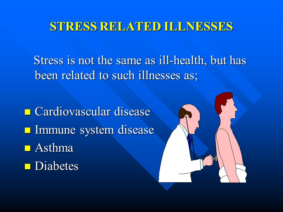 STRESS RELATED ILLNESSES Stress is not the same as ill-health, but has been related to such illnesses as; Stress is not the same as ill-health, but ha