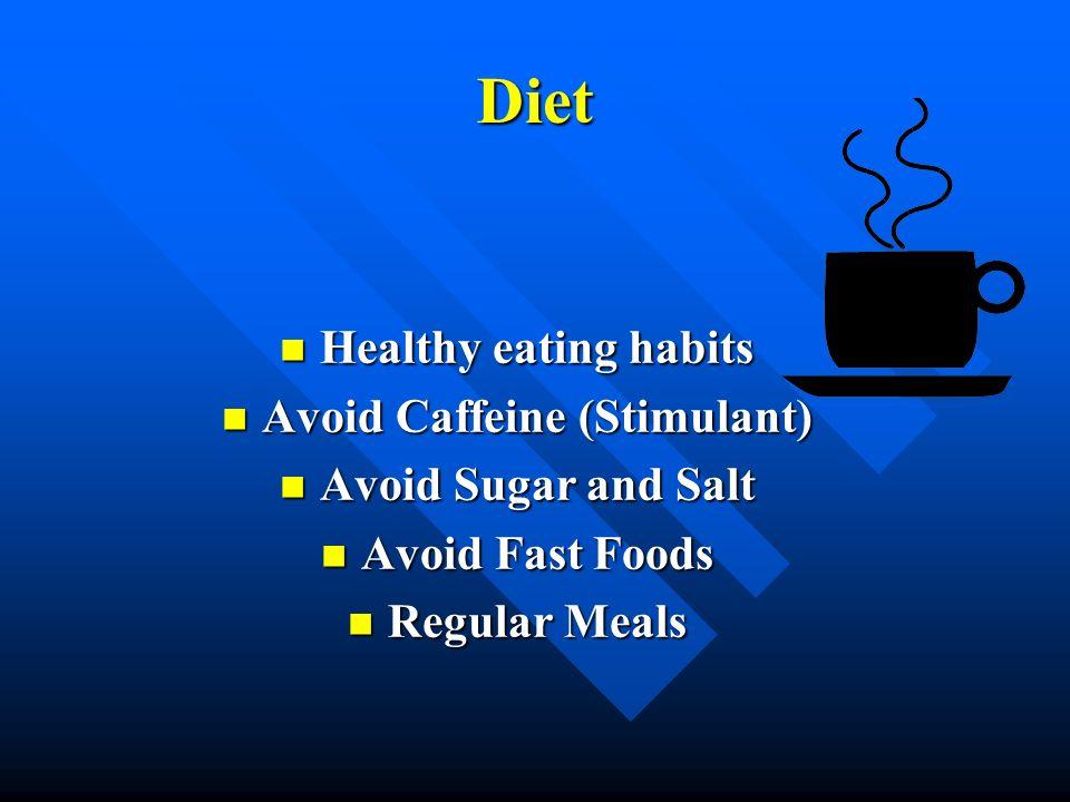 Diet Healthy eating habits Healthy eating habits Avoid Caffeine (Stimulant) Avoid Caffeine (Stimulant) Avoid Sugar and Salt Avoid Sugar and Salt Avoid