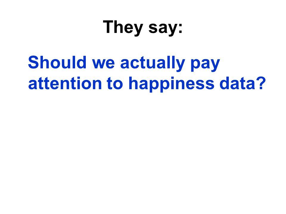 They say: Should we actually pay attention to happiness data?
