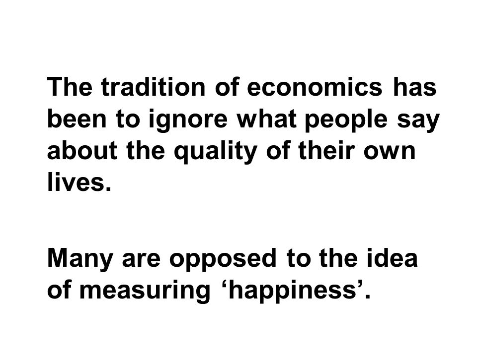 Many are opposed to the idea of measuring happiness.