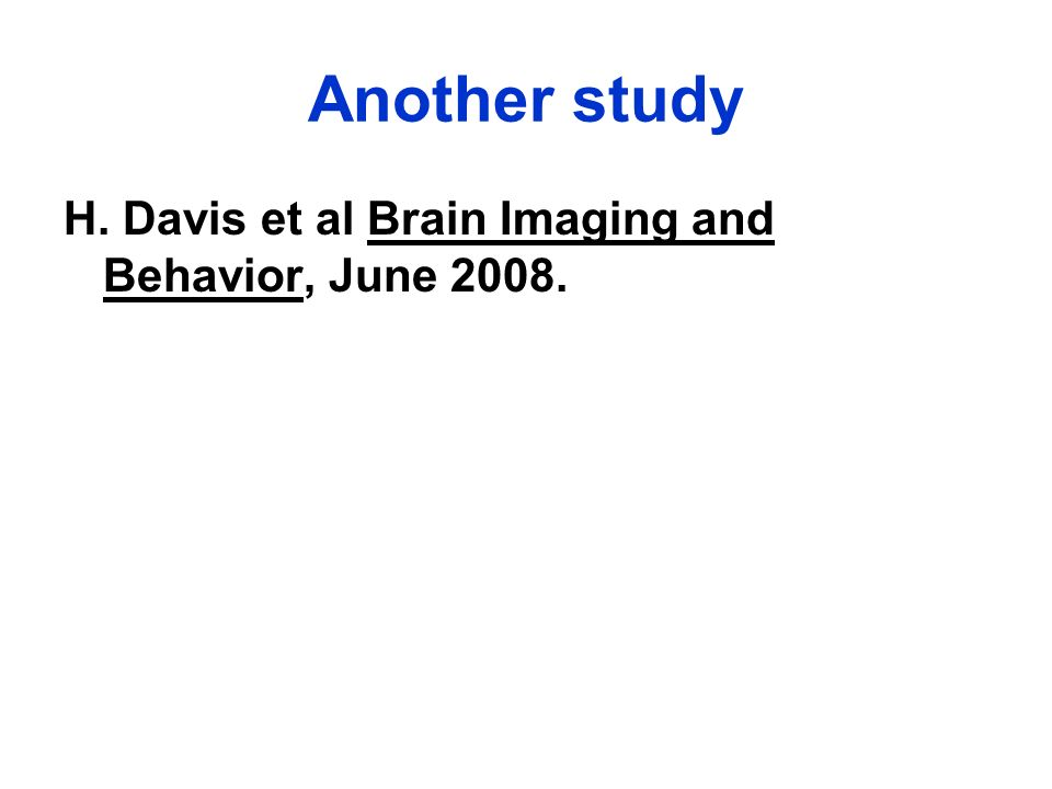 Another study H. Davis et al Brain Imaging and Behavior, June 2008.