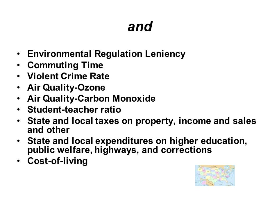 and Environmental Regulation Leniency Commuting Time Violent Crime Rate Air Quality-Ozone Air Quality-Carbon Monoxide Student-teacher ratio State and local taxes on property, income and sales and other State and local expenditures on higher education, public welfare, highways, and corrections Cost-of-living