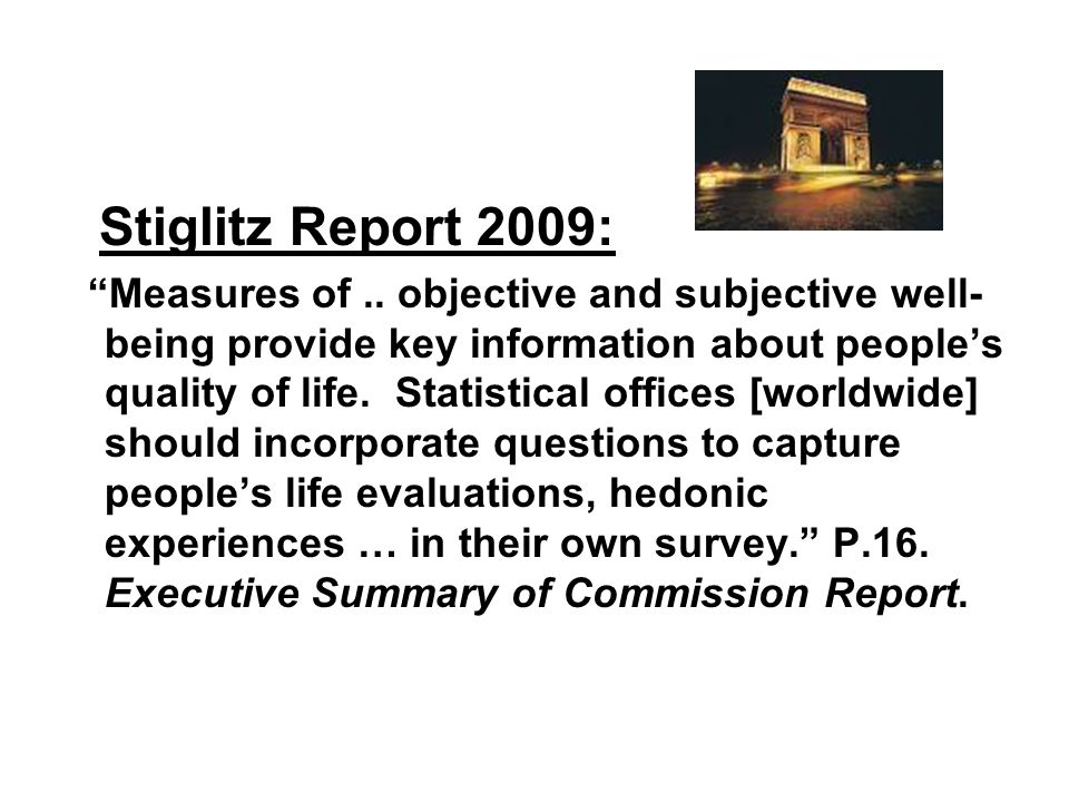 Stiglitz Report 2009: Measures of.. objective and subjective well- being provide key information about peoples quality of life. Statistical offices [w