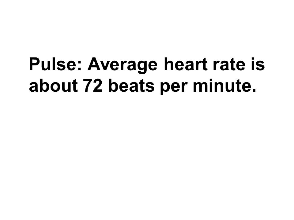 Pulse: Average heart rate is about 72 beats per minute.