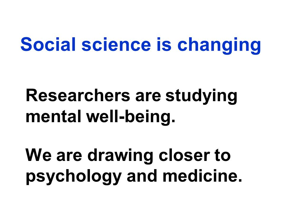 Social science is changing Researchers are studying mental well-being.