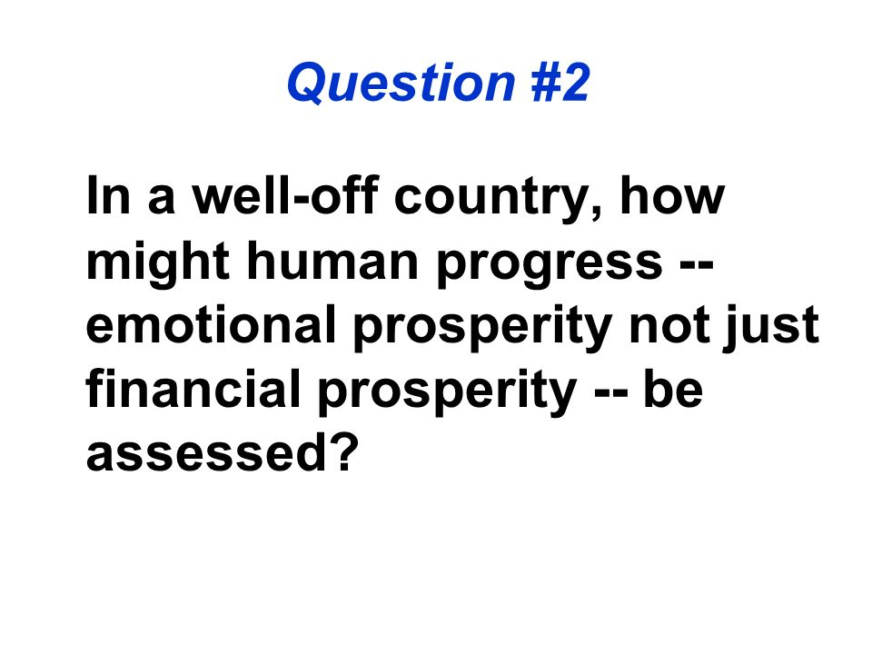 In a well-off country, how might human progress -- emotional prosperity not just financial prosperity -- be assessed