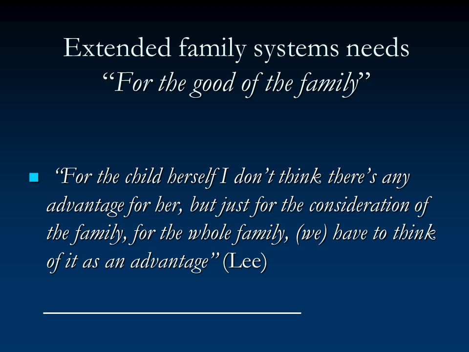 For the good of the family Extended family systems needsFor the good of the family For the child herself I dont think theres any advantage for her, bu
