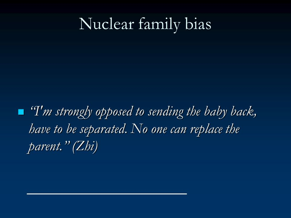 Nuclear family bias I'm strongly opposed to sending the baby back, have to be separated. No one can replace the parent. (Zhi) I'm strongly opposed to