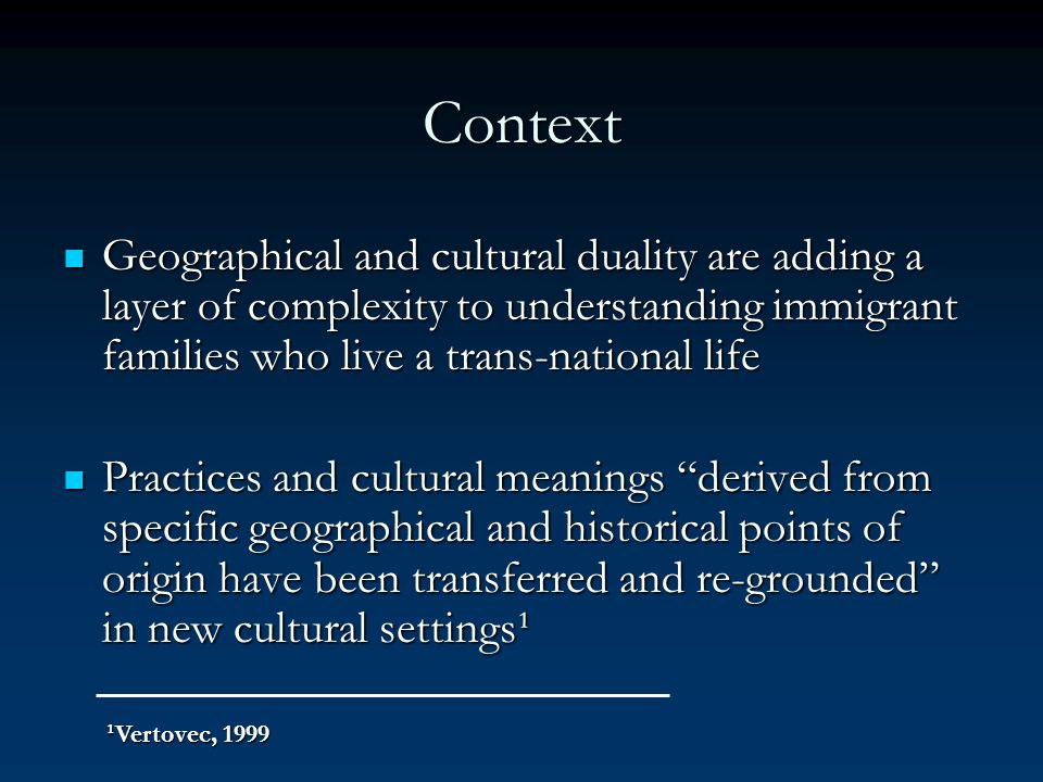 Context Geographical and cultural duality are adding a layer of complexity to understanding immigrant families who live a trans-national life Geograph