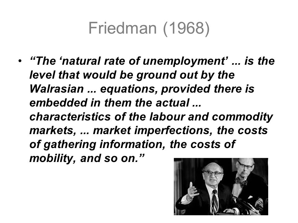 The natural rate of unemployment...is the level that would be ground out by the Walrasian...