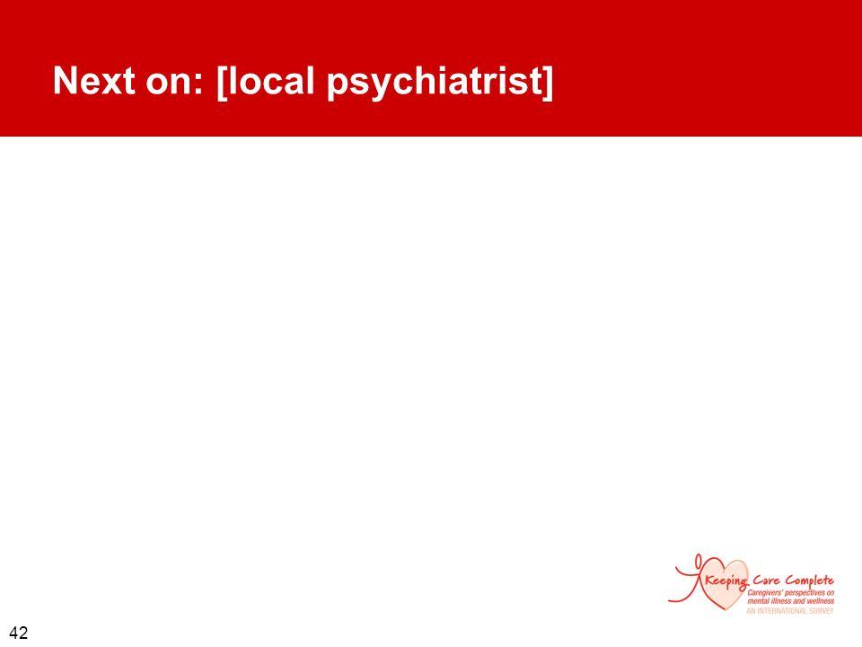 42 Next on: [local psychiatrist]