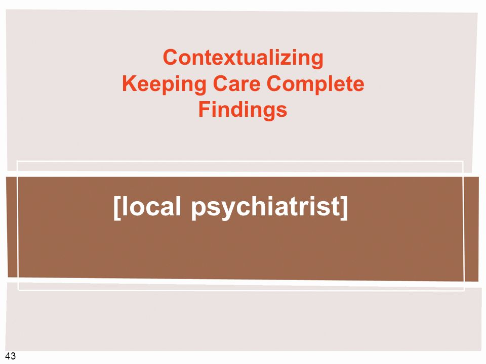 43 Contextualizing Keeping Care Complete Findings [local psychiatrist]