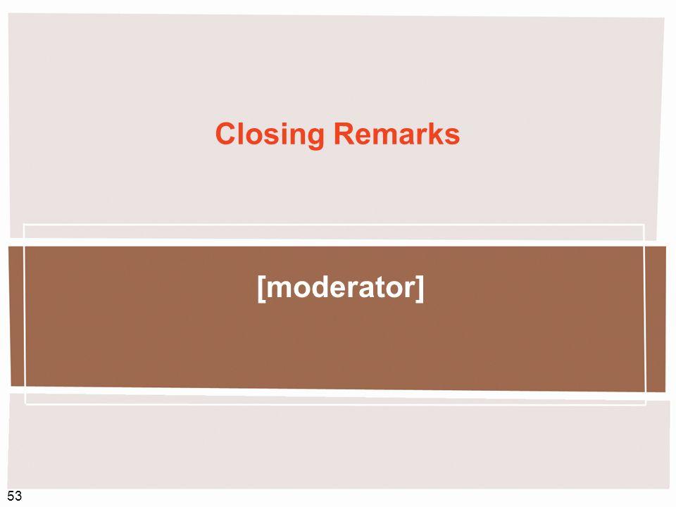 53 Closing Remarks [moderator]