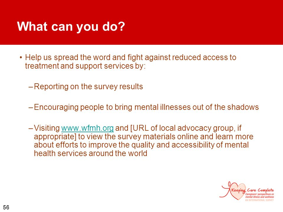 56 What can you do? Help us spread the word and fight against reduced access to treatment and support services by: –Reporting on the survey results –E
