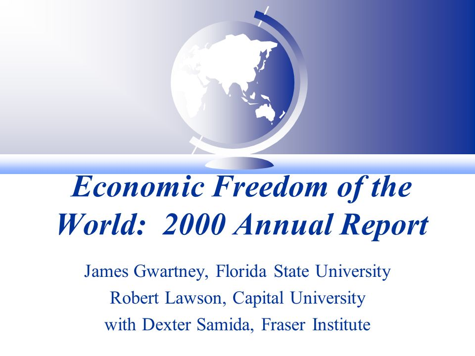 Economic Freedom of the World: 2000 Annual Report James Gwartney, Florida State University Robert Lawson, Capital University with Dexter Samida, Fraser Institute