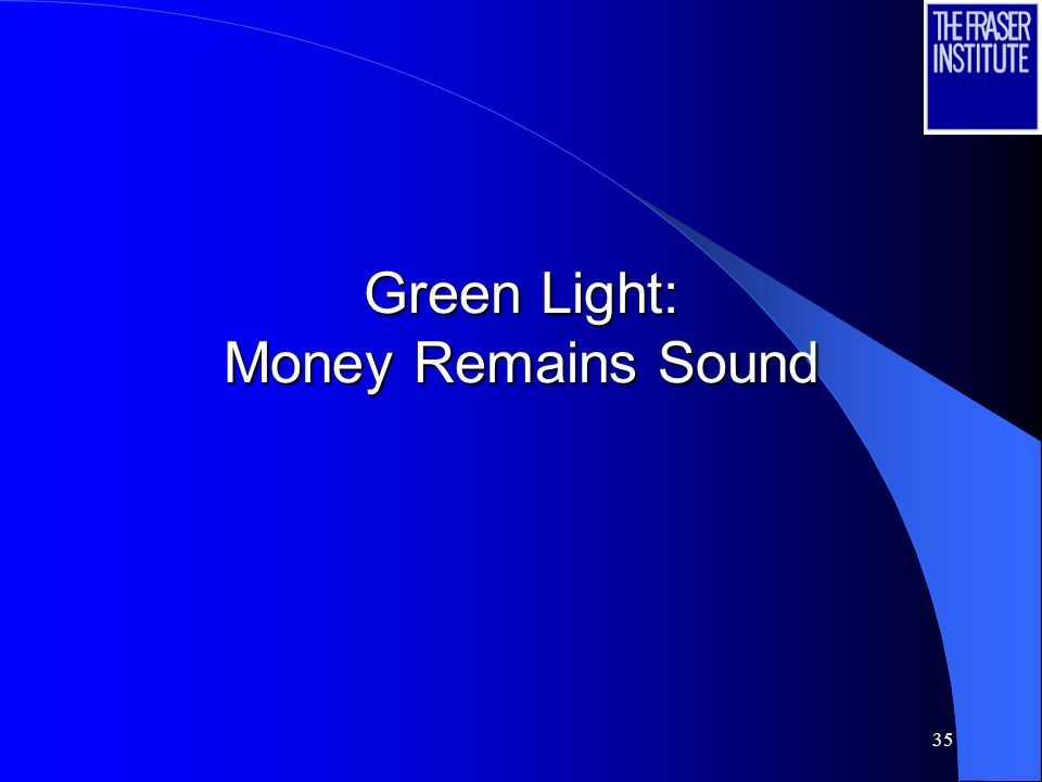 35 Green Light: Money Remains Sound