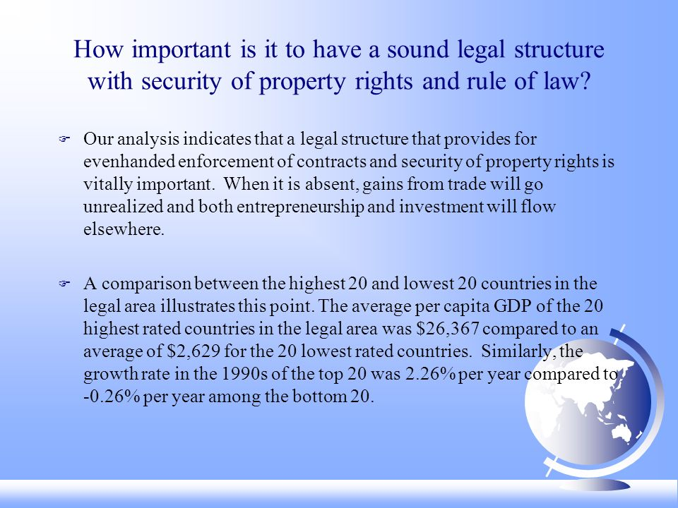 How important is it to have a sound legal structure with security of property rights and rule of law? F Our analysis indicates that a legal structure