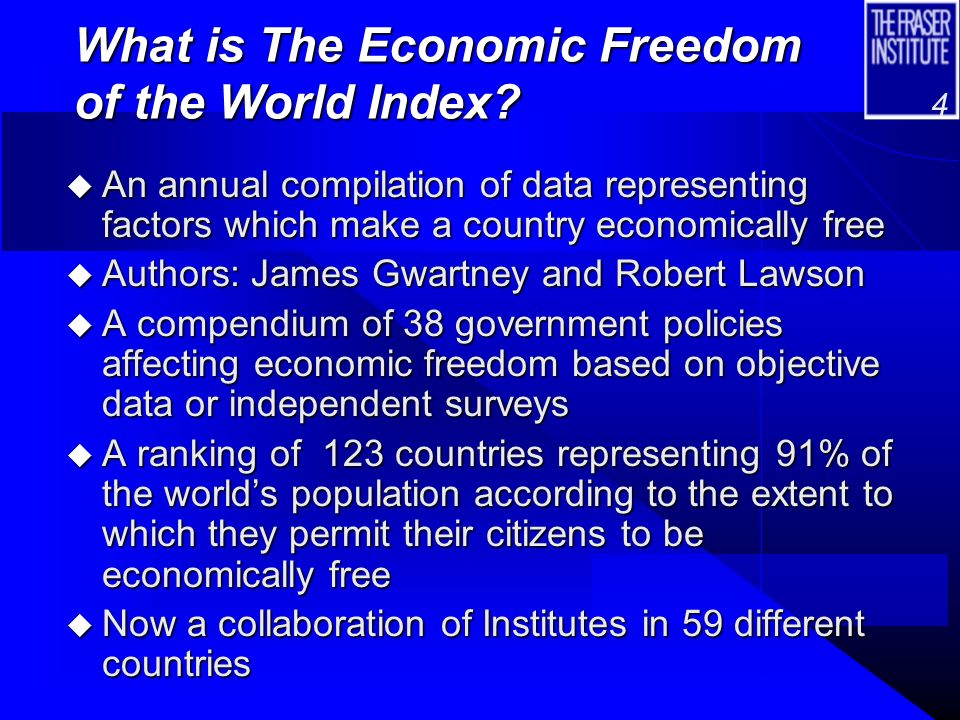 3 Economic Freedom of the World Project n Objective: find a way to measure economic freedom and explore the connection between it and other variables n 18 year project n Led by Professor Milton Friedman, Rose Friedman and Michael Walker n Involved 100 of the worlds top scholars