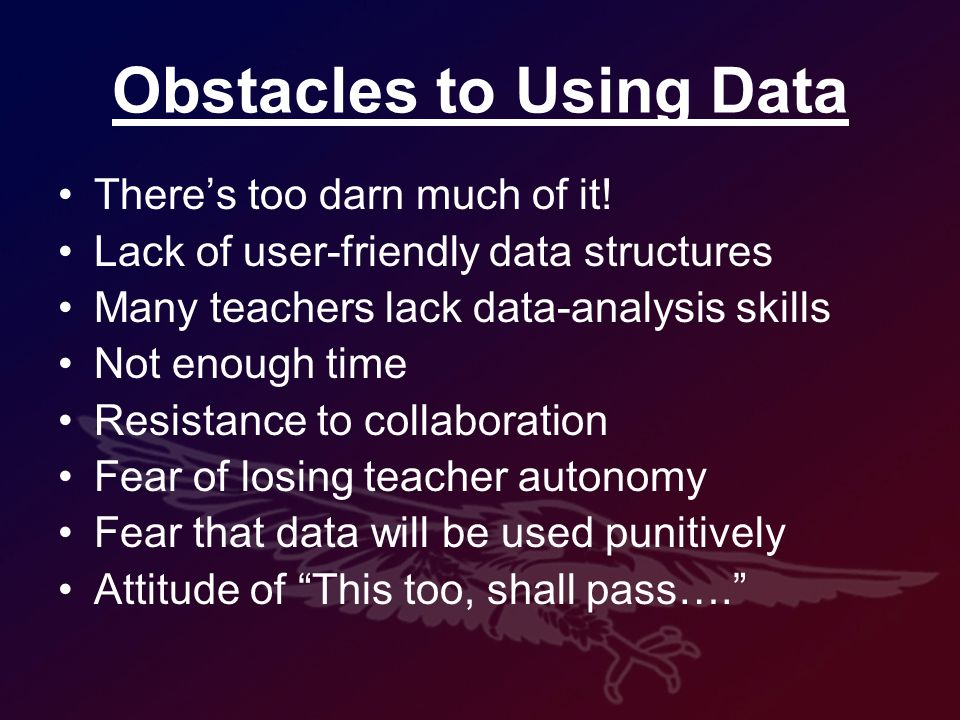 Obstacles to Using Data Theres too darn much of it.