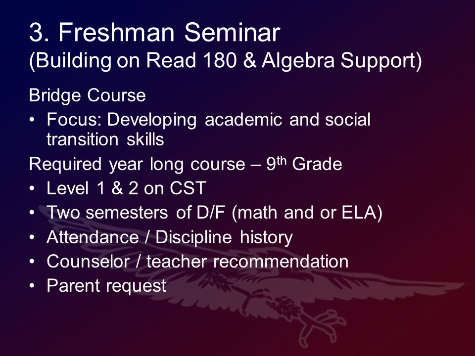 3. Freshman Seminar (Building on Read 180 & Algebra Support) Bridge Course Focus: Developing academic and social transition skills Required year long