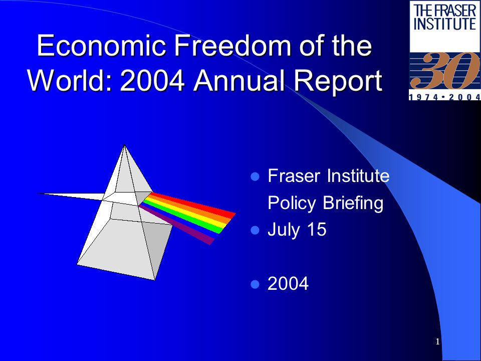 1 Economic Freedom of the World: 2004 Annual Report Fraser Institute Policy Briefing July 15 2004