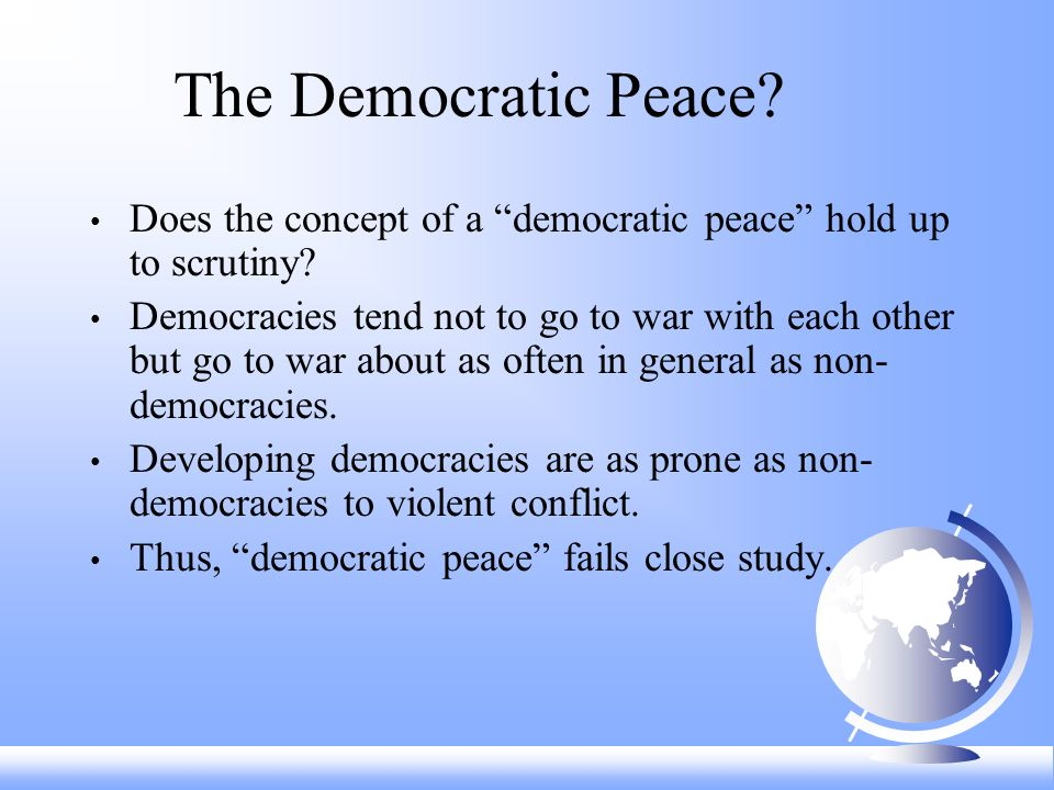 The Democratic Peace. Does the concept of a democratic peace hold up to scrutiny.