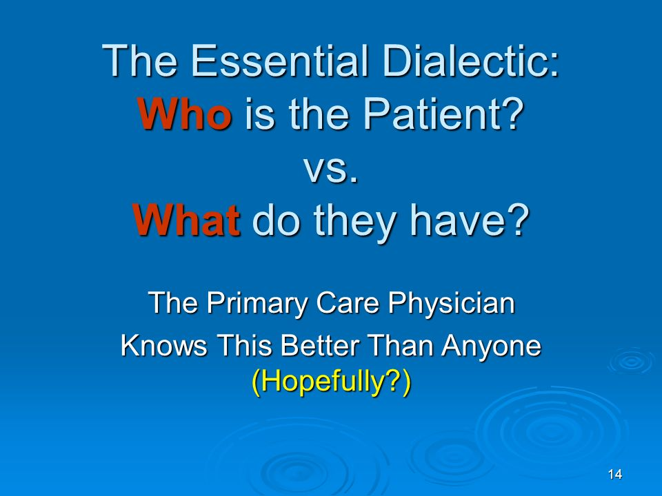 14 The Essential Dialectic: Who is the Patient. vs.