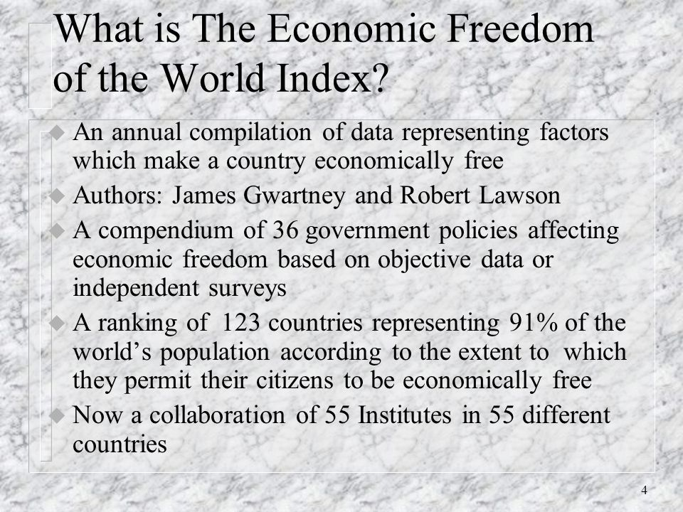 3 Economic Freedom of the World Project n Objective: find a way to measure economic freedom and explore the connection between it and other variables