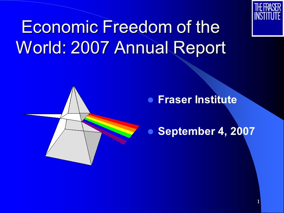 1 Economic Freedom of the World: 2007 Annual Report Fraser Institute September 4, 2007