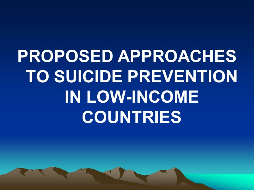 PROPOSED APPROACHES TO SUICIDE PREVENTION IN LOW-INCOME COUNTRIES