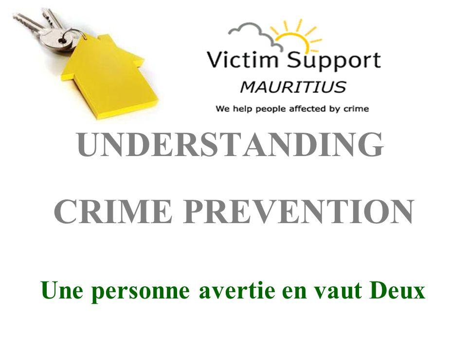 UNDERSTANDING CRIME PREVENTION Une personne avertie en vaut Deux