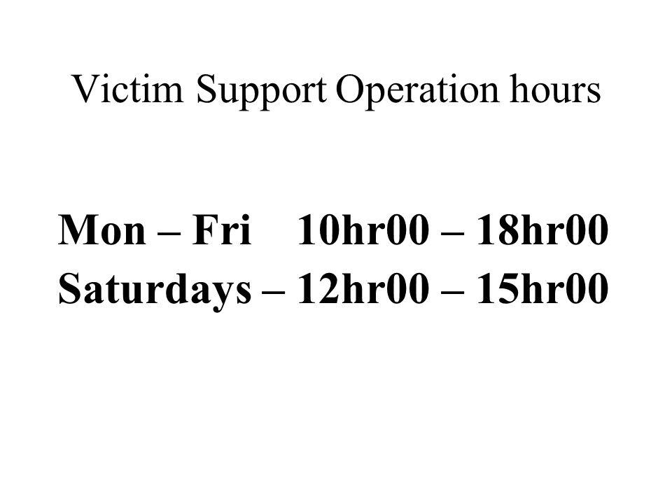 Mon – Fri 10hr00 – 18hr00 Saturdays – 12hr00 – 15hr00 Victim Support Operation hours