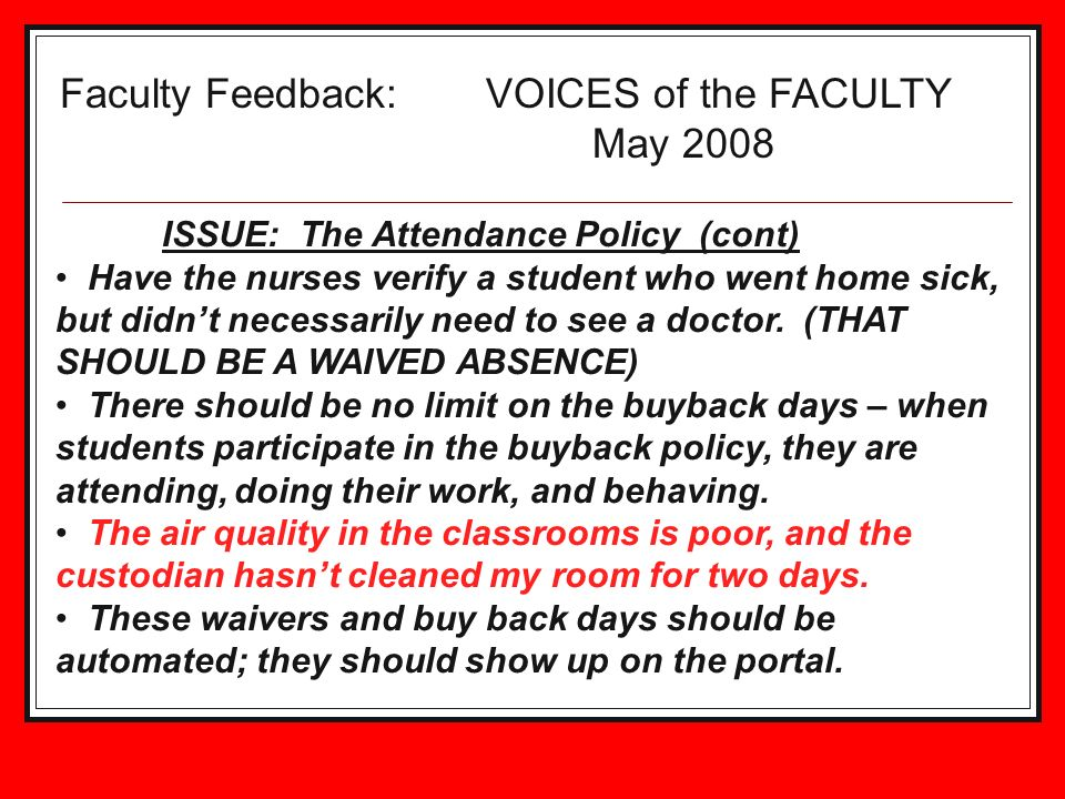 Faculty Feedback: VOICES of the FACULTY May 2008 ISSUE: The Attendance Policy (cont) Have the nurses verify a student who went home sick, but didnt necessarily need to see a doctor.