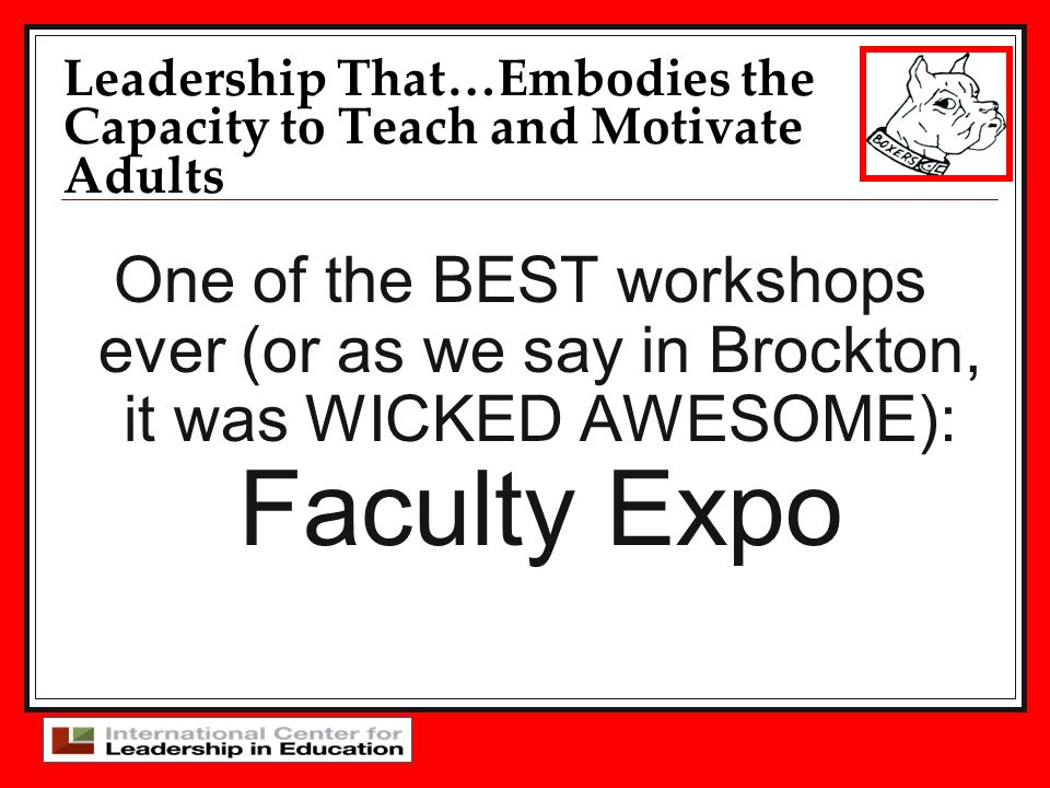 One of the BEST workshops ever (or as we say in Brockton, it was WICKED AWESOME): Faculty Expo Leadership That…Embodies the Capacity to Teach and Motivate Adults