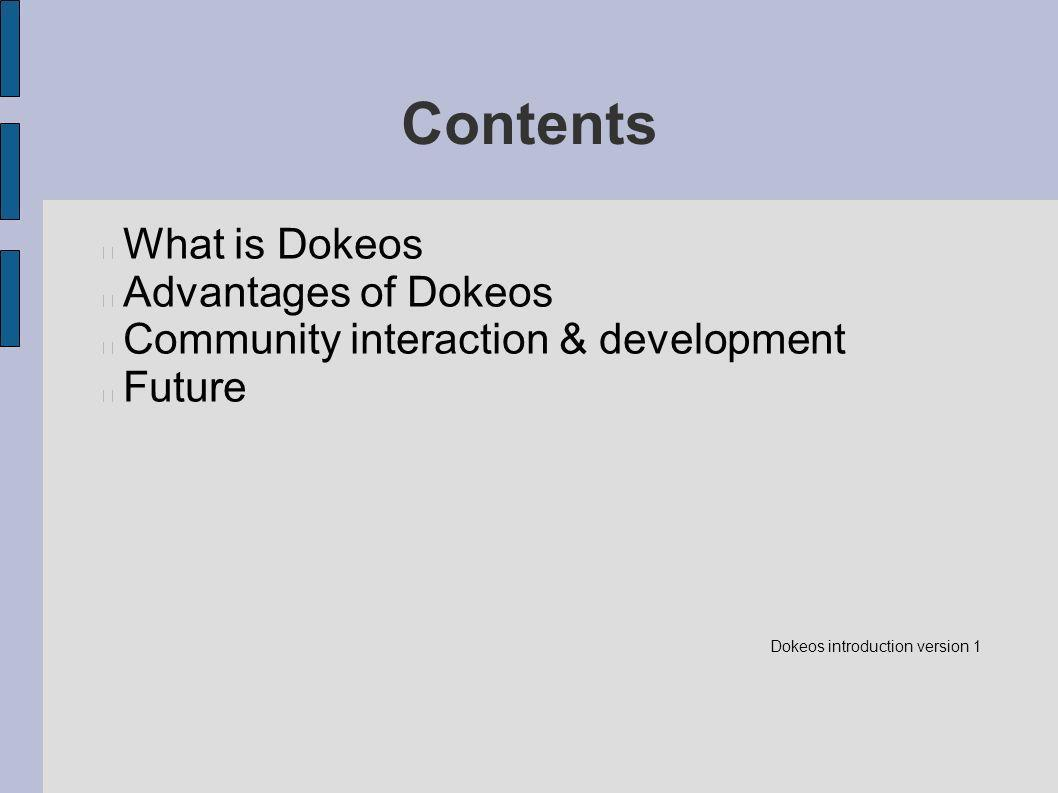 Contents What is Dokeos Advantages of Dokeos Community interaction & development Future Dokeos introduction version 1
