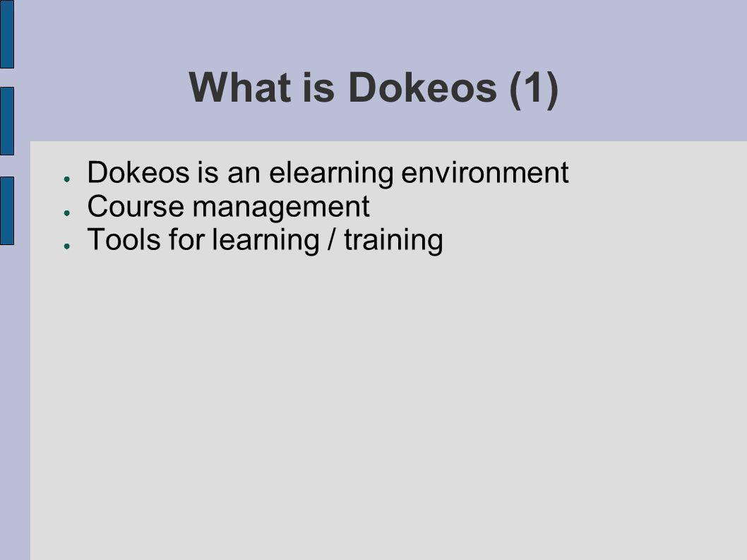 What is Dokeos (1) Dokeos is an elearning environment Course management Tools for learning / training