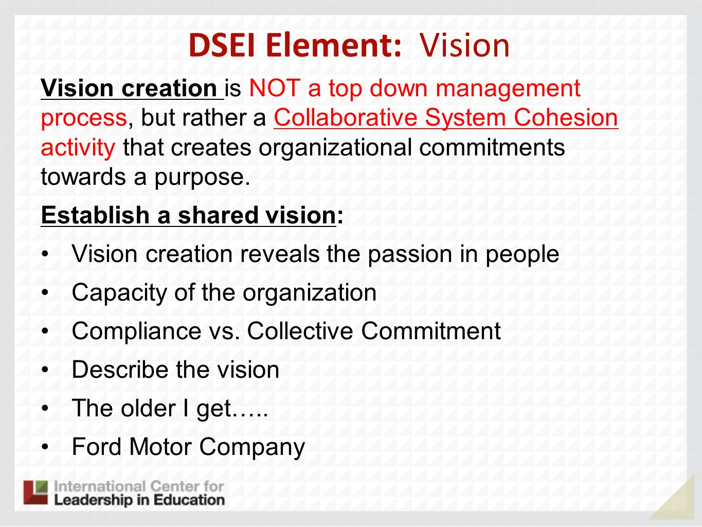 DSEI Element: Vision Vision creation is NOT a top down management process, but rather a Collaborative System Cohesion activity that creates organizati