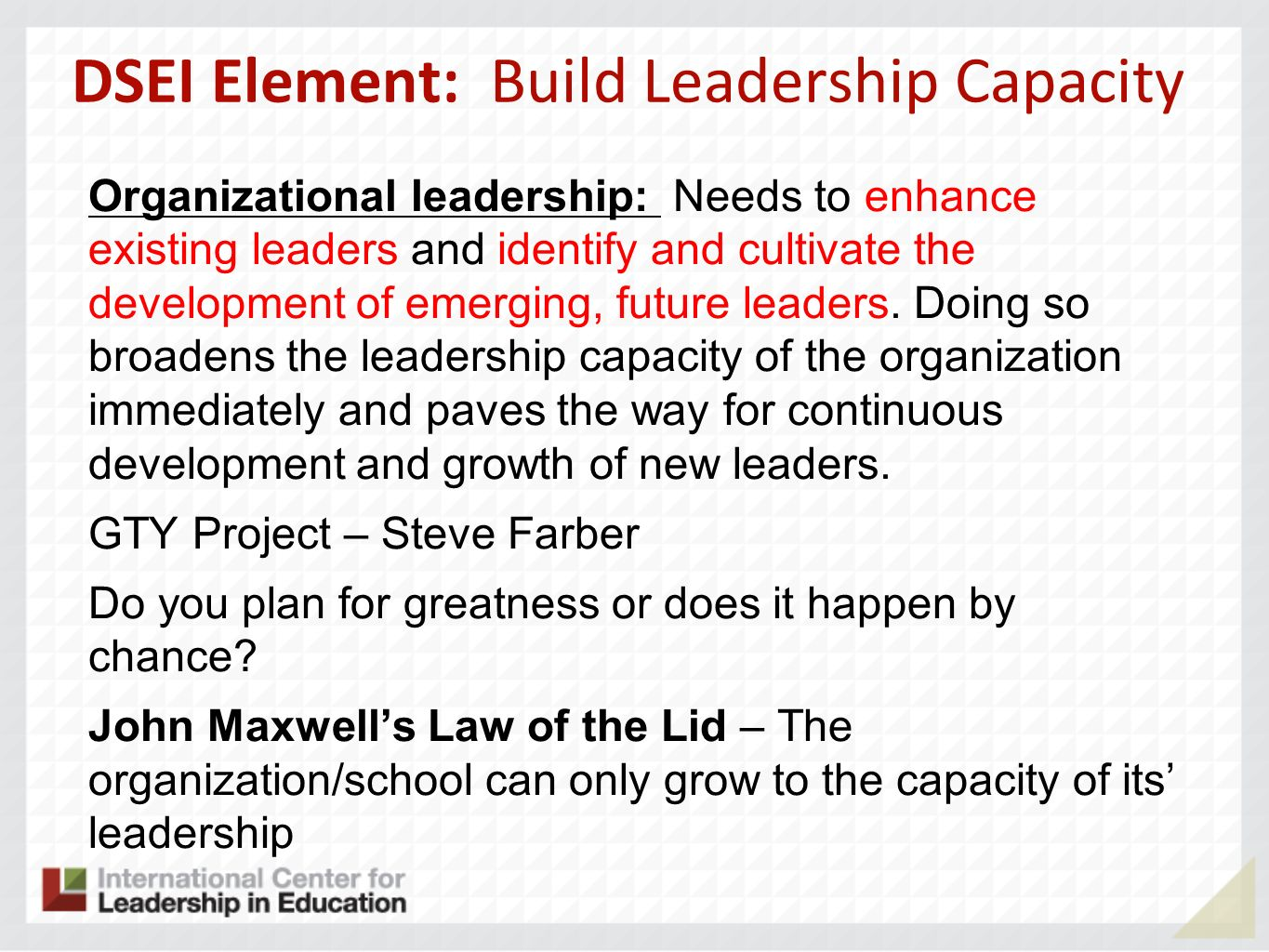 DSEI Element: Build Leadership Capacity Organizational leadership: Needs to enhance existing leaders and identify and cultivate the development of eme
