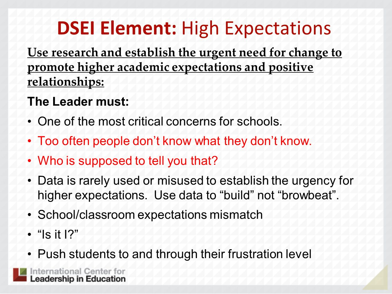 DSEI Element: High Expectations Use research and establish the urgent need for change to promote higher academic expectations and positive relationships: The Leader must: One of the most critical concerns for schools.