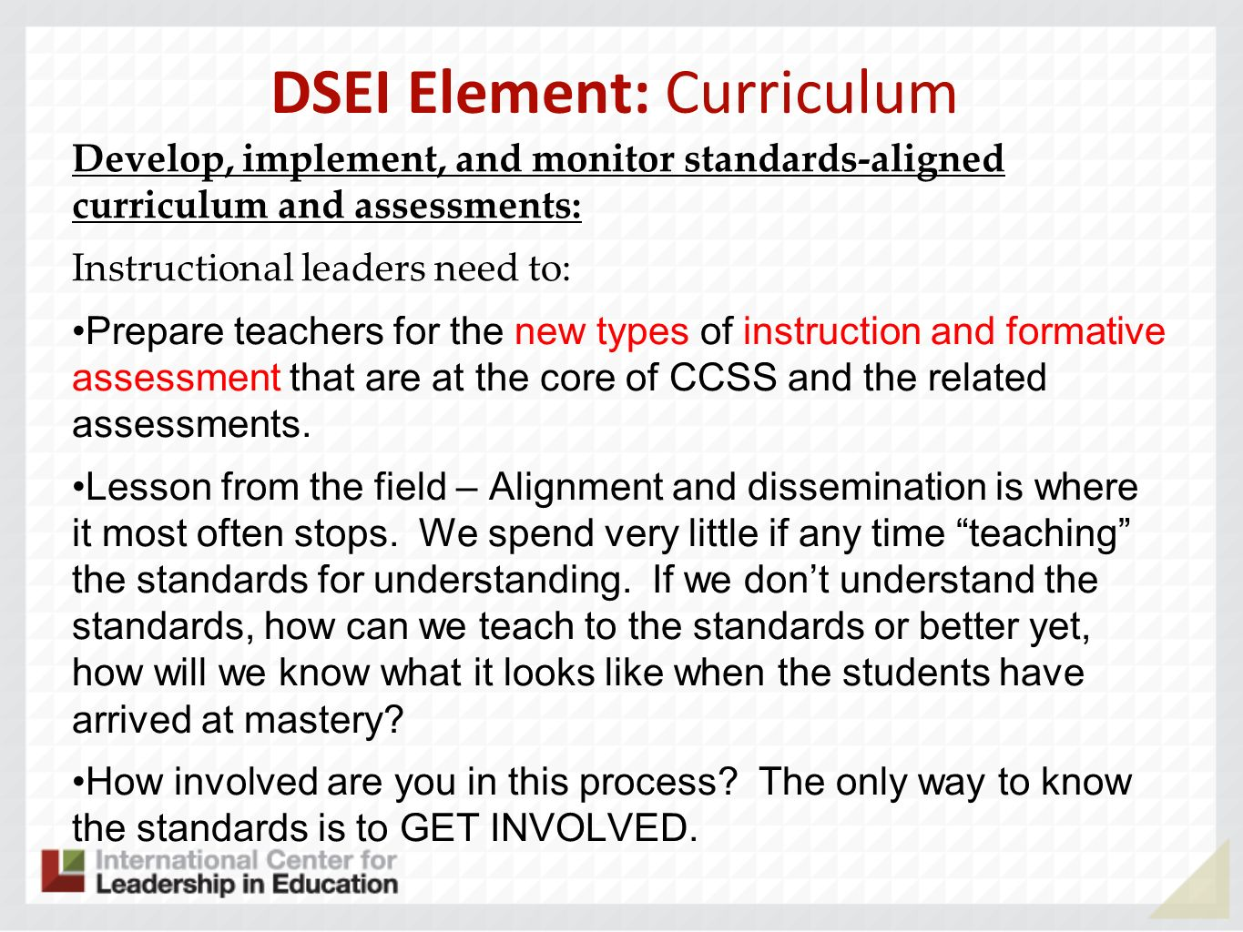 DSEI Element: Curriculum Develop, implement, and monitor standards-aligned curriculum and assessments: Instructional leaders need to: Prepare teachers
