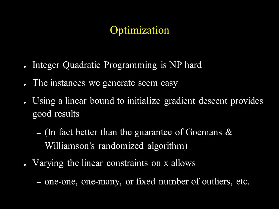 Optimization Integer Quadratic Programming is NP hard The instances we generate seem easy Using a linear bound to initialize gradient descent provides