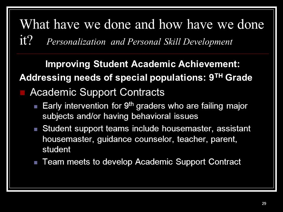 29 What have we done and how have we done it? Personalization and Personal Skill Development Improving Student Academic Achievement: Addressing needs