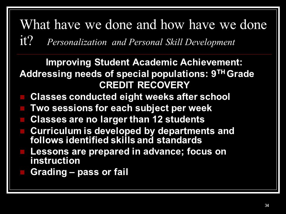 34 What have we done and how have we done it? Personalization and Personal Skill Development Improving Student Academic Achievement: Addressing needs