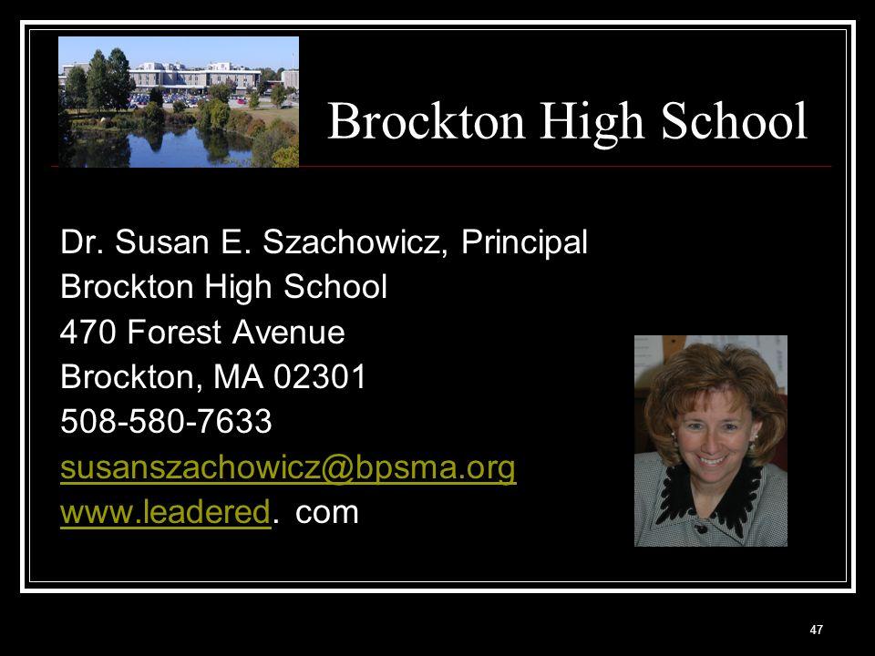 47 Brockton High School Dr. Susan E. Szachowicz, Principal Brockton High School 470 Forest Avenue Brockton, MA 02301 508-580-7633 susanszachowicz@bpsm
