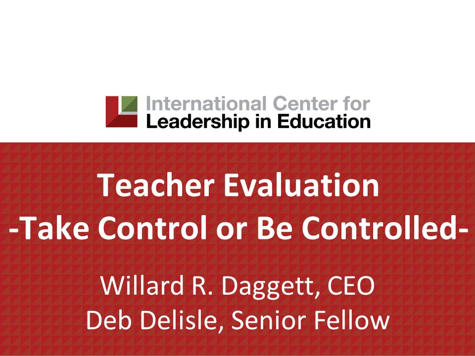 Teacher Evaluation -Take Control or Be Controlled- Willard R.