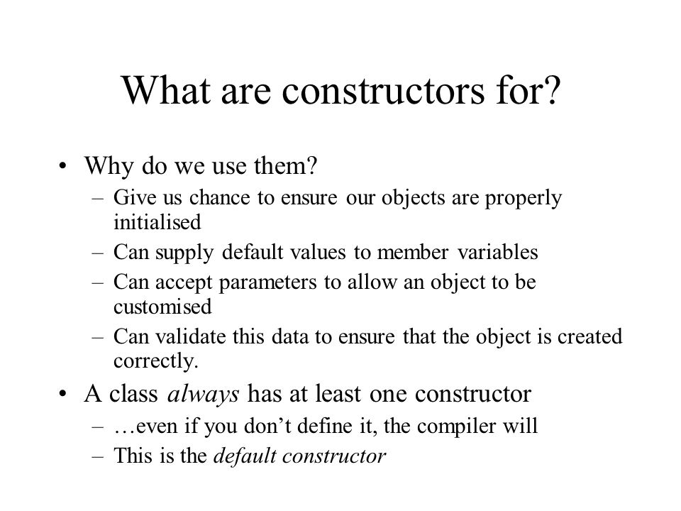 What are constructors for. Why do we use them.