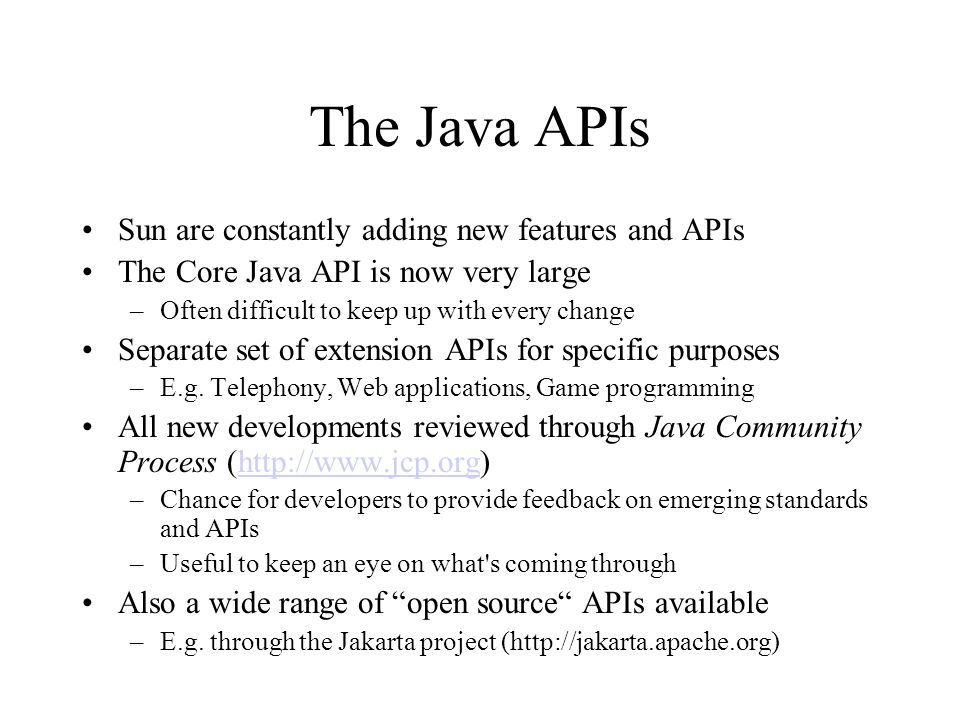 The Java APIs Sun are constantly adding new features and APIs The Core Java API is now very large –Often difficult to keep up with every change Separa